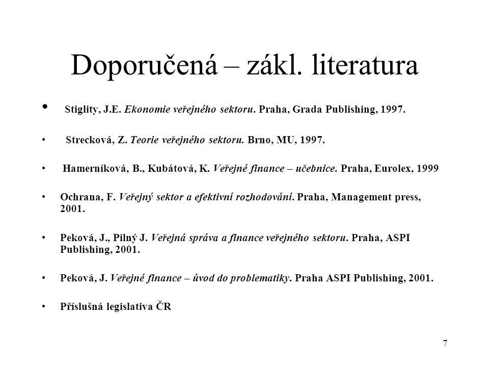 7 Doporučená – zákl. literatura Stiglity, J.E. Ekonomie veřejného sektoru. Praha, Grada Publishing, 1997. Strecková, Z. Teorie veřejného sektoru. Brno