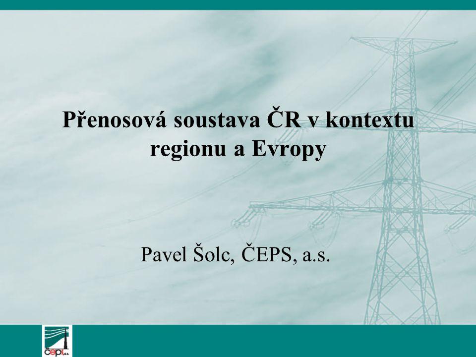 Přenosová soustava ČR v kontextu regionu a Evropy Pavel Šolc, ČEPS, a.s.