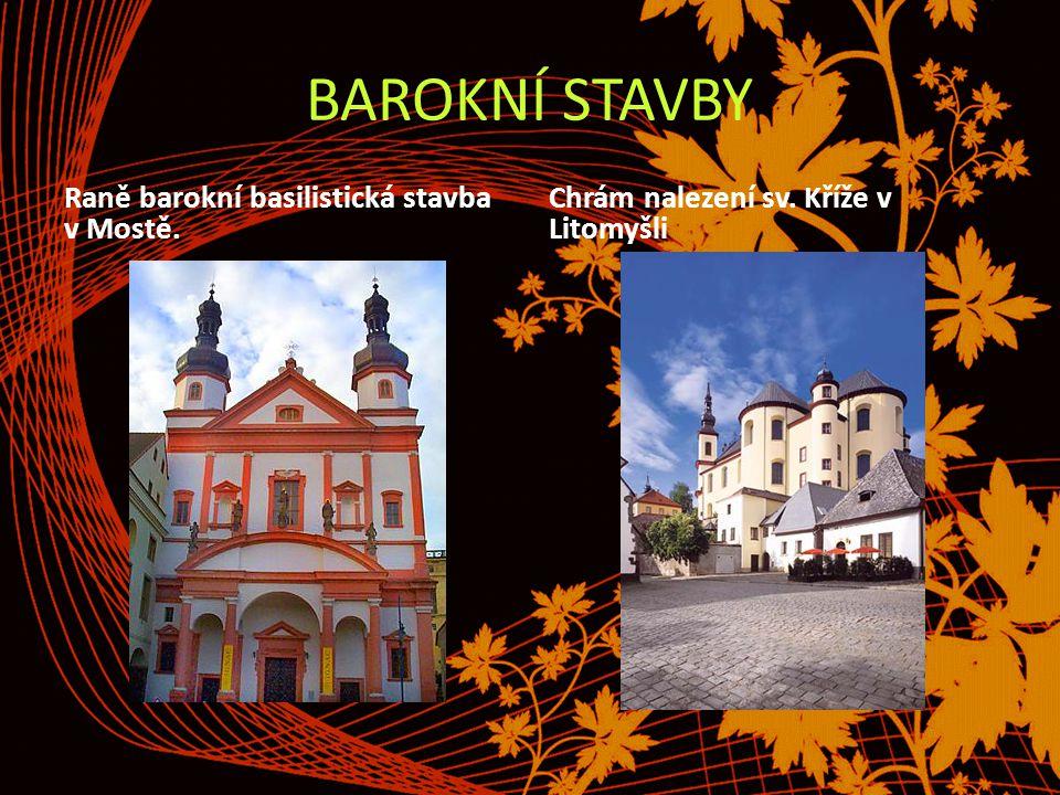 BAROKNÍ STAVBY Raně barokní basilistická stavba v Mostě. Chrám nalezení sv. Kříže v Litomyšli
