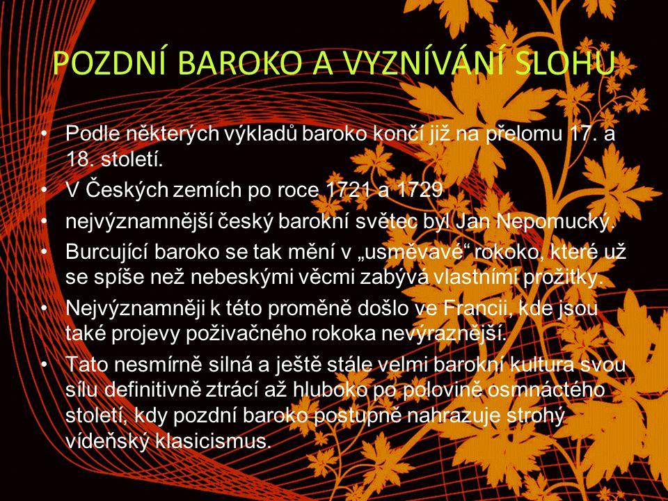 POZDNÍ BAROKO A VYZNÍVÁNÍ SLOHU Podle některých výkladů baroko končí již na přelomu 17.