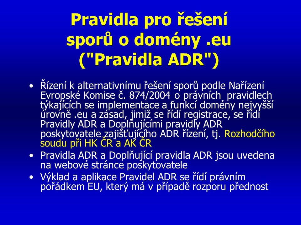 Pravidla ADR Žaloba proti: –držiteli doménového jména –proti správci Žalobní nároky jsou omezeny na zrušení doménového jména či jeho převod nebo, je-li žalovanou stranou správce, zrušení jeho rozhodnutí