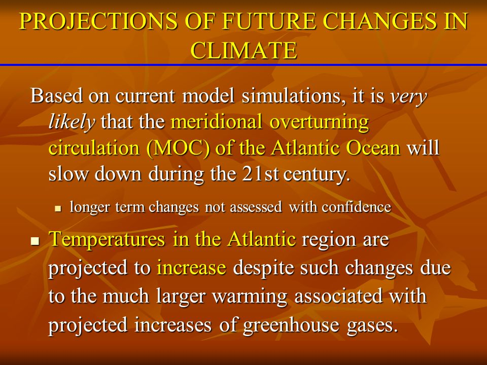 Based on current model simulations, it is very likely that the meridional overturning circulation (MOC) of the Atlantic Ocean will slow down during th