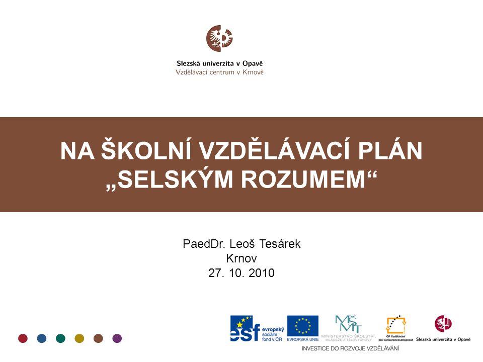 """NA ŠKOLNÍ VZDĚLÁVACÍ PLÁN """"SELSKÝM ROZUMEM Rozvoj e-learningu v oblasti vzdělávání pedagogů v Moravskoslezském kraji CZ.1.07/1.3.05/11.0008 Představení tutora PaedDr."""