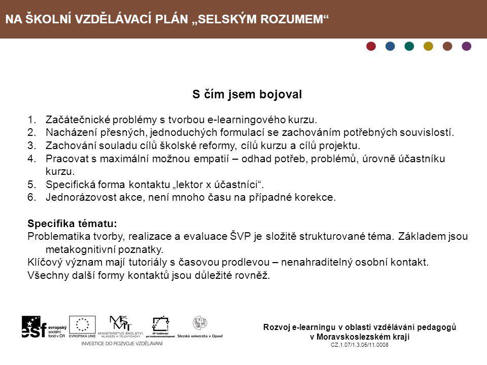"""NA ŠKOLNÍ VZDĚLÁVACÍ PLÁN """"SELSKÝM ROZUMEM"""" Rozvoj e-learningu v oblasti vzdělávání pedagogů v Moravskoslezském kraji CZ.1.07/1.3.05/11.0008 S čím jse"""