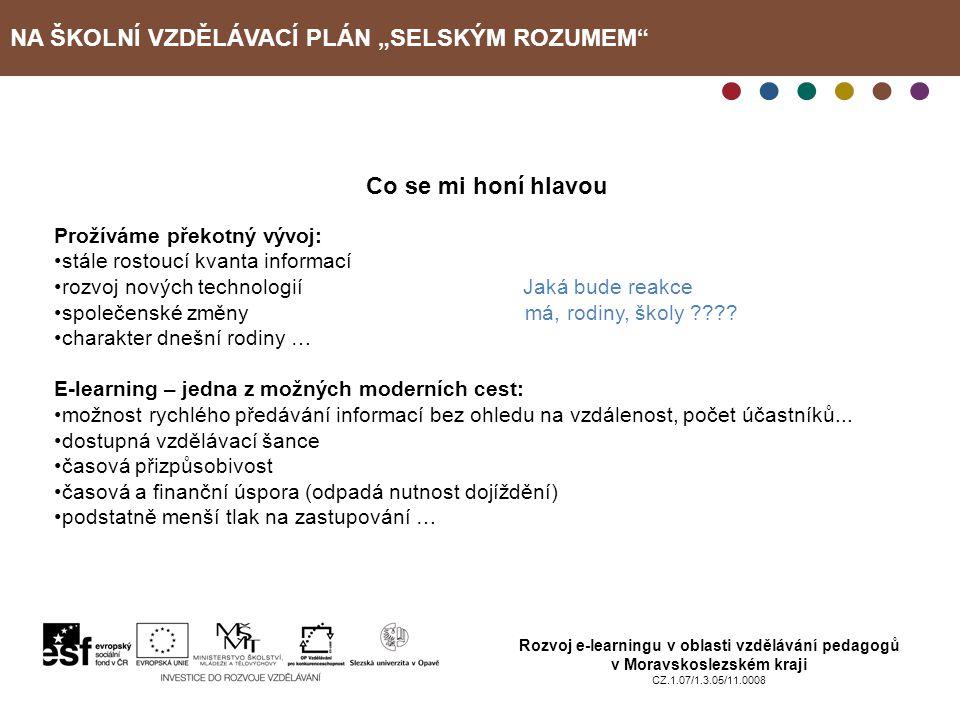 """NA ŠKOLNÍ VZDĚLÁVACÍ PLÁN """"SELSKÝM ROZUMEM"""" Rozvoj e-learningu v oblasti vzdělávání pedagogů v Moravskoslezském kraji CZ.1.07/1.3.05/11.0008 Co se mi"""
