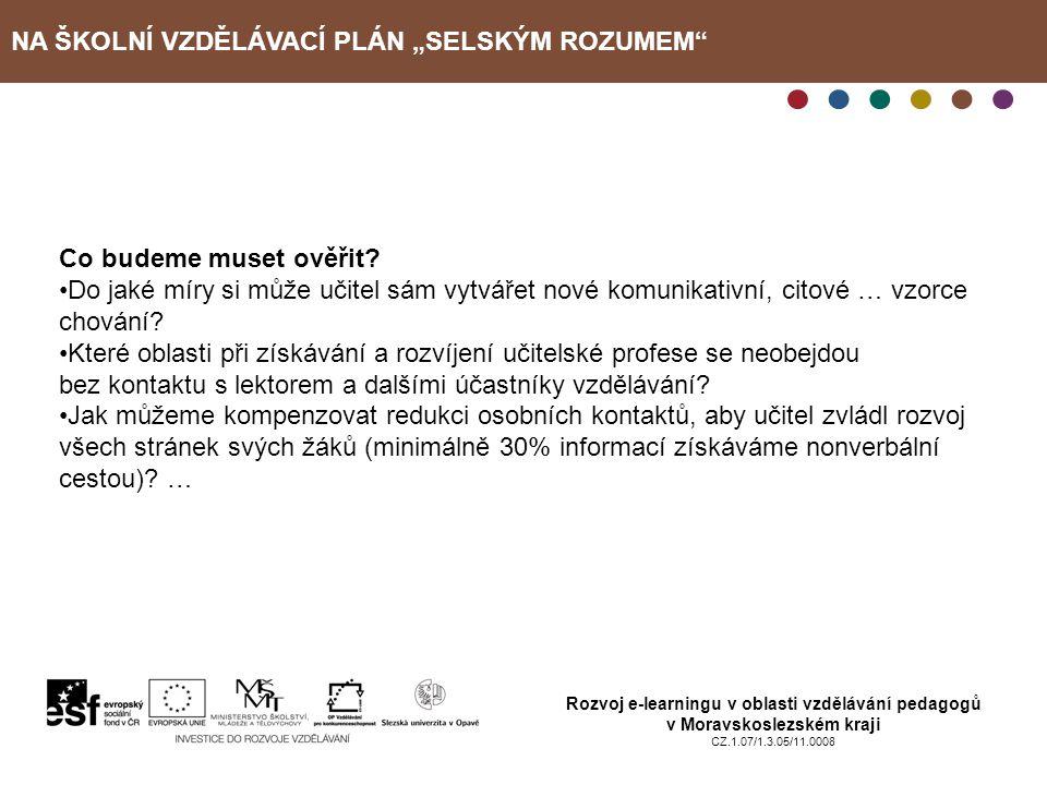 """NA ŠKOLNÍ VZDĚLÁVACÍ PLÁN """"SELSKÝM ROZUMEM"""" Rozvoj e-learningu v oblasti vzdělávání pedagogů v Moravskoslezském kraji CZ.1.07/1.3.05/11.0008 Co budeme"""