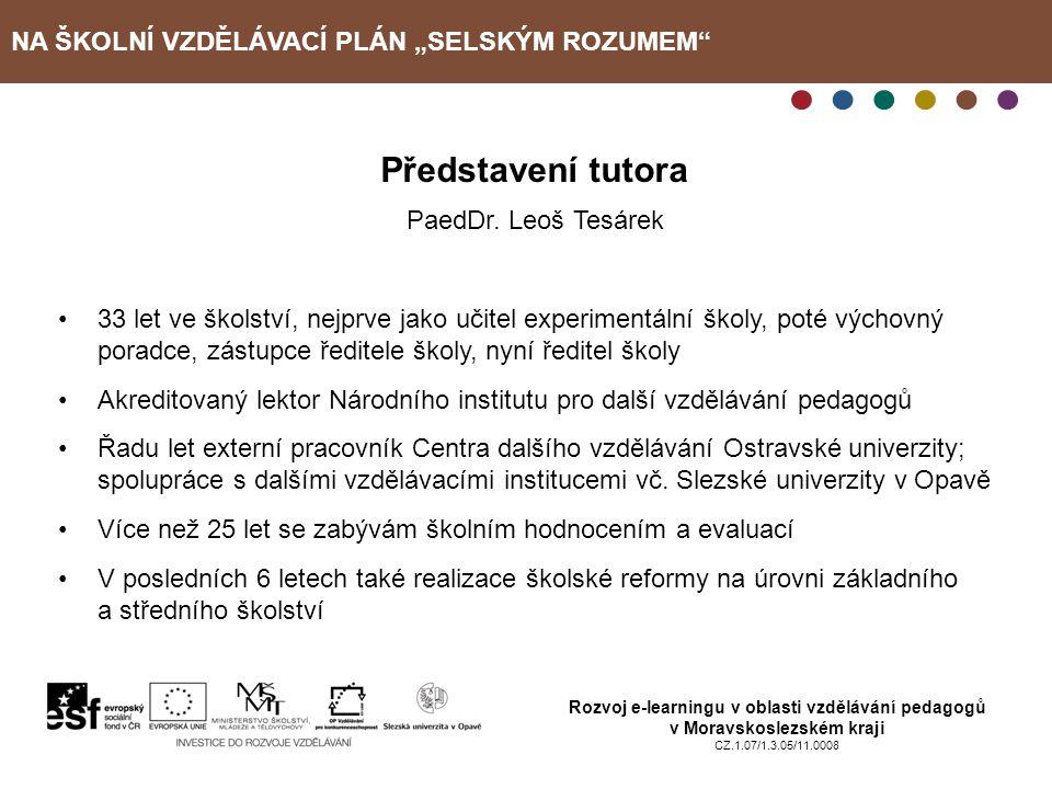 """NA ŠKOLNÍ VZDĚLÁVACÍ PLÁN """"SELSKÝM ROZUMEM Rozvoj e-learningu v oblasti vzdělávání pedagogů v Moravskoslezském kraji CZ.1.07/1.3.05/11.0008 Popis kurzu Kurz probíhal od 10.9.2010 do 15.10.2010 Kurzu se účastnilo 6 pedagogů, všechno ženy."""
