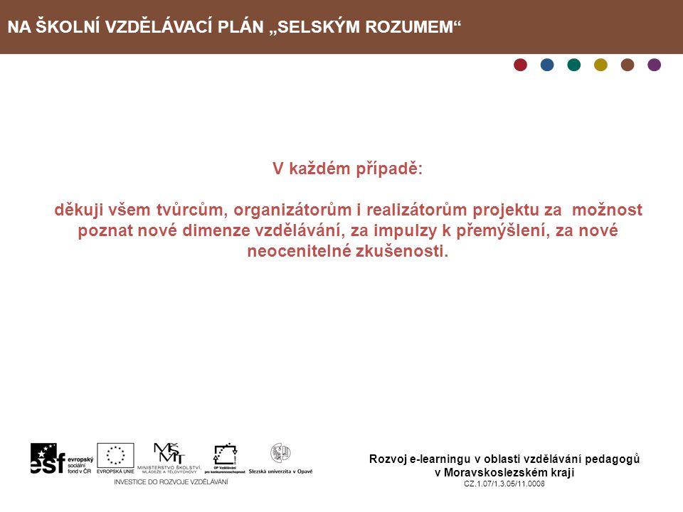 """NA ŠKOLNÍ VZDĚLÁVACÍ PLÁN """"SELSKÝM ROZUMEM"""" Rozvoj e-learningu v oblasti vzdělávání pedagogů v Moravskoslezském kraji CZ.1.07/1.3.05/11.0008 V každém"""