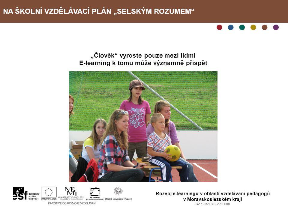"""NA ŠKOLNÍ VZDĚLÁVACÍ PLÁN """"SELSKÝM ROZUMEM"""" Rozvoj e-learningu v oblasti vzdělávání pedagogů v Moravskoslezském kraji CZ.1.07/1.3.05/11.0008 """"Člověk"""""""