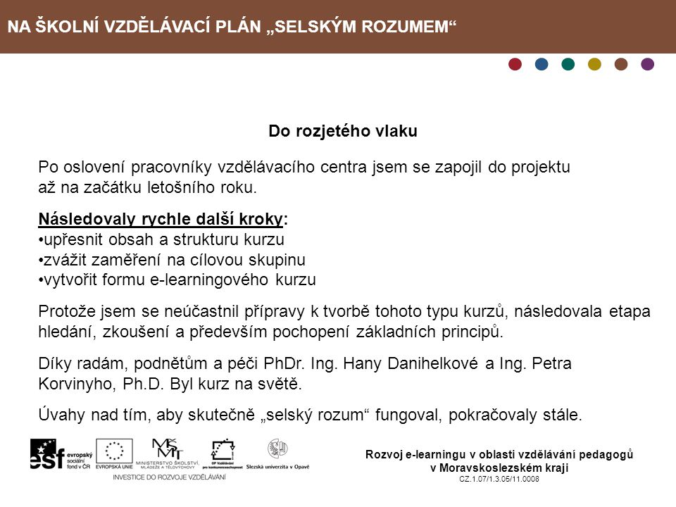 """NA ŠKOLNÍ VZDĚLÁVACÍ PLÁN """"SELSKÝM ROZUMEM Rozvoj e-learningu v oblasti vzdělávání pedagogů v Moravskoslezském kraji CZ.1.07/1.3.05/11.0008 Spokojenost s celkovou náplní kurzu Velmi spokojen 4 Spokojen 2 S výhradami 0 Nespokojen 0"""