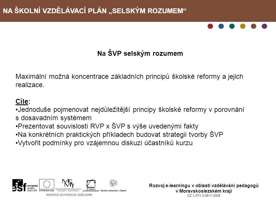 """NA ŠKOLNÍ VZDĚLÁVACÍ PLÁN """"SELSKÝM ROZUMEM Rozvoj e-learningu v oblasti vzdělávání pedagogů v Moravskoslezském kraji CZ.1.07/1.3.05/11.0008 Struktura kurzu: Proč změny ve školství."""