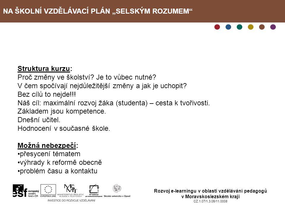 """NA ŠKOLNÍ VZDĚLÁVACÍ PLÁN """"SELSKÝM ROZUMEM Rozvoj e-learningu v oblasti vzdělávání pedagogů v Moravskoslezském kraji CZ.1.07/1.3.05/11.0008 Jaký přínos pro Vás měl právě absolvovaný kurz."""