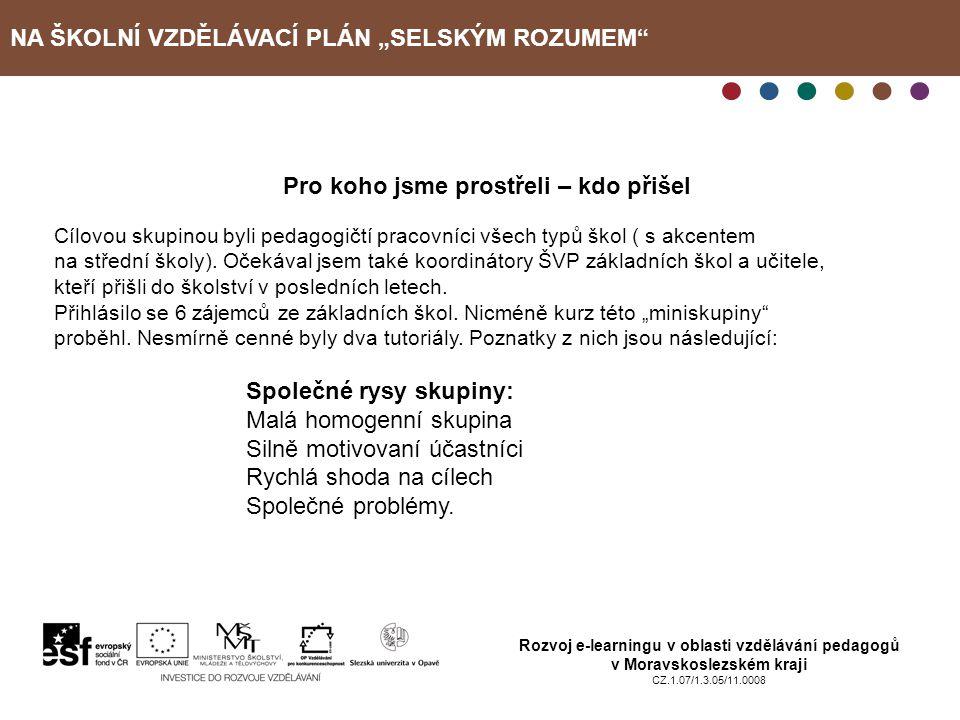 """NA ŠKOLNÍ VZDĚLÁVACÍ PLÁN """"SELSKÝM ROZUMEM Rozvoj e-learningu v oblasti vzdělávání pedagogů v Moravskoslezském kraji CZ.1.07/1.3.05/11.0008 Vyhovovalo Vám časové rozložení kurzu a způsob studia."""