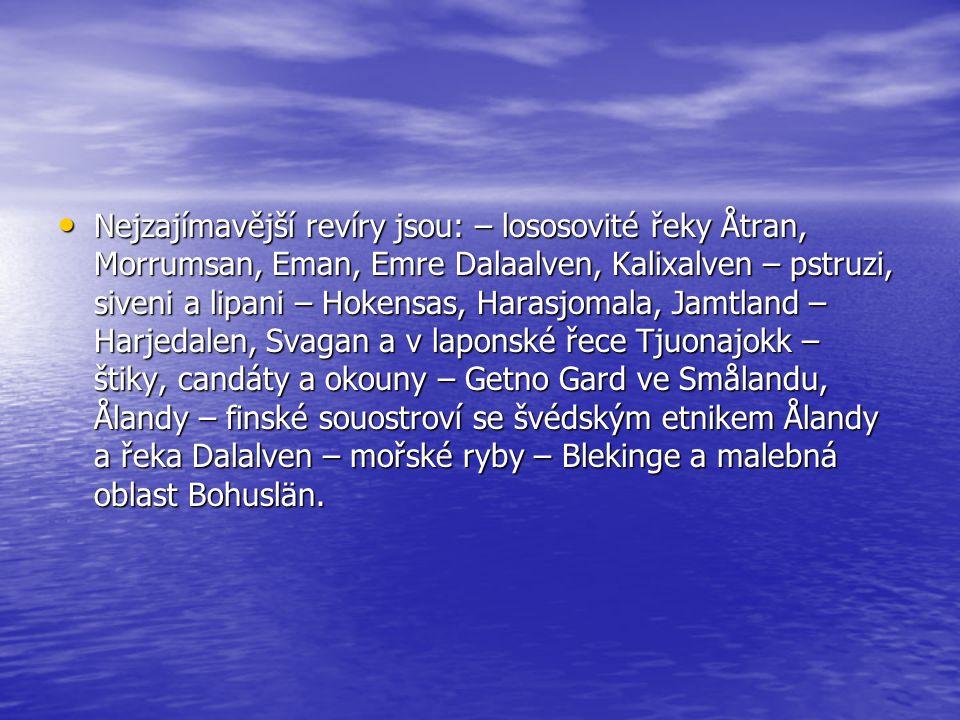 Nejzajímavější revíry jsou: – lososovité řeky Åtran, Morrumsan, Eman, Emre Dalaalven, Kalixalven – pstruzi, siveni a lipani – Hokensas, Harasjomala, J