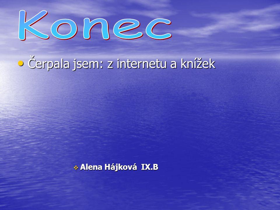 Čerpala jsem: z internetu a knížek Čerpala jsem: z internetu a knížek  Alena Hájková IX.B