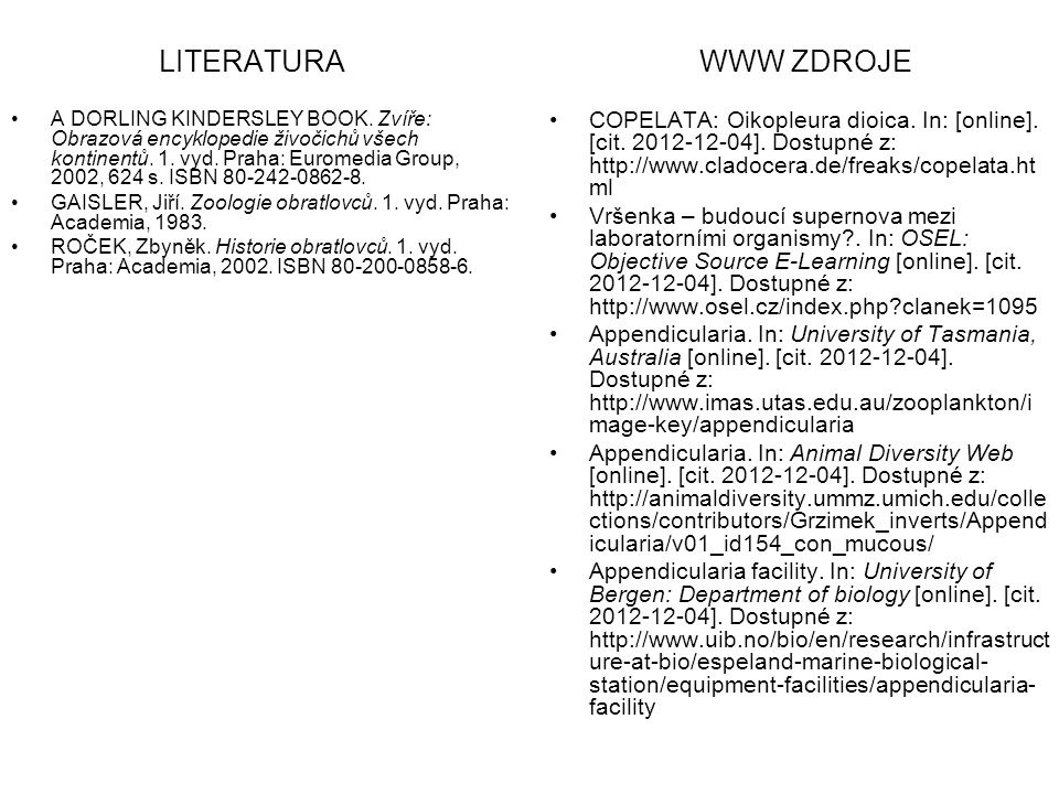 LITERATURA COPELATA: Oikopleura dioica. In: [online]. [cit. 2012-12-04]. Dostupné z: http://www.cladocera.de/freaks/copelata.ht ml Vršenka – budoucí s
