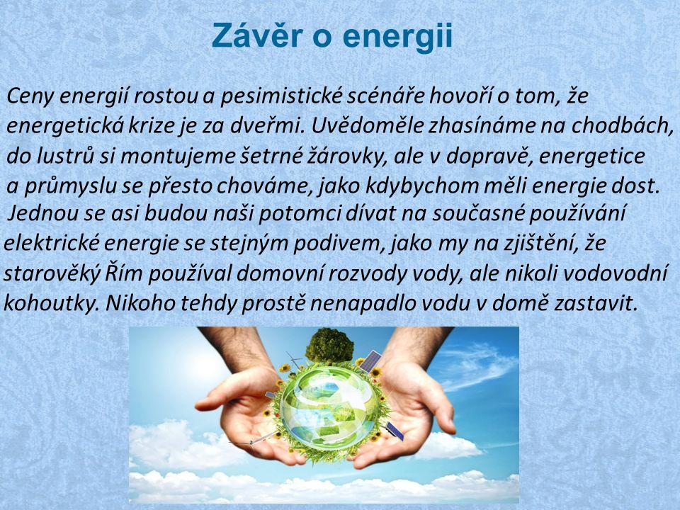 Klepnutím na ikonu přidáte obrázek. Závěr o energii Ceny energií rostou a pesimistické scénáře hovoří o tom, že energetická krize je za dveřmi. Uvědom