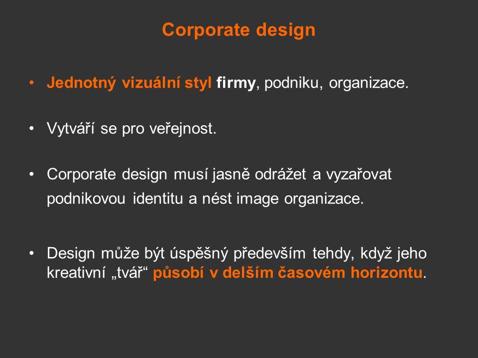 corporate design Corporate design zahrnuje tyto prvky vizuálního ztvárnění: Značku, logo Písmo a typografii Barvu Jednotná úprava písemností Architektonický design – stav budov Vzhled a chování zaměstnanců
