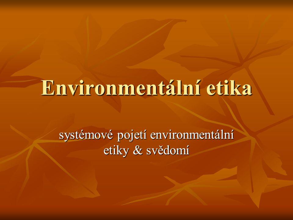 Environmentální etika systémové pojetí environmentální etiky & svědomí