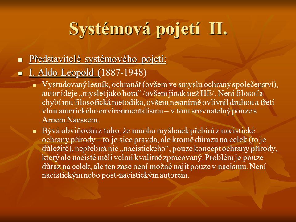 Systémová pojetí II. Představitelé systémového pojetí: Představitelé systémového pojetí: I. Aldo Leopold ( I. Aldo Leopold ( 1887-1948) Vystudovaný le