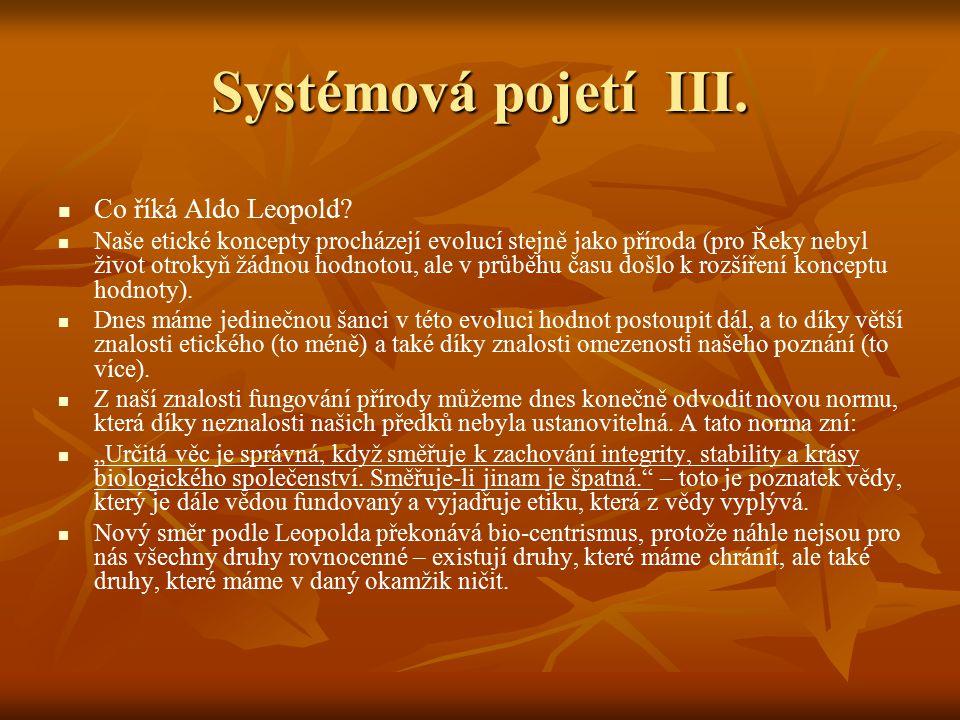 Systémová pojetí III. Co říká Aldo Leopold? Naše etické koncepty procházejí evolucí stejně jako příroda (pro Řeky nebyl život otrokyň žádnou hodnotou,