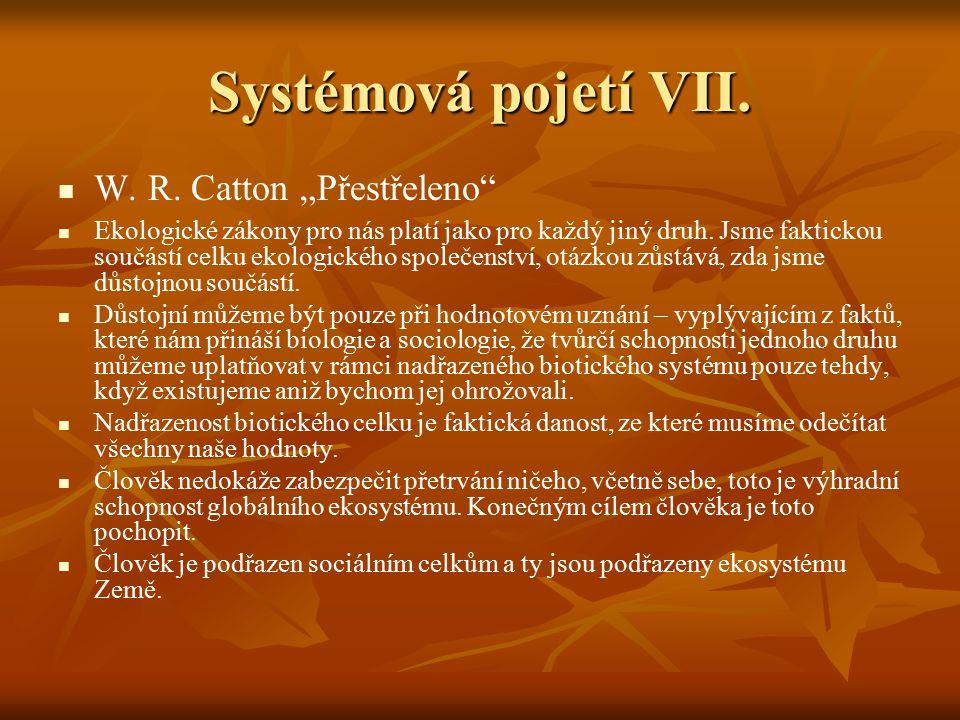 """Systémová pojetí VII. W. R. Catton """"Přestřeleno"""" Ekologické zákony pro nás platí jako pro každý jiný druh. Jsme faktickou součástí celku ekologického"""