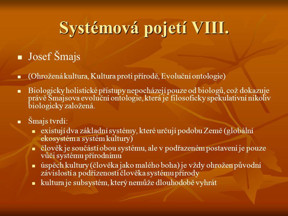 Systémová pojetí VIII. Josef Šmajs (Ohrožená kultura, Kultura proti přírodě, Evoluční ontologie) Biologicky holistické přístupy nepocházejí pouze od b