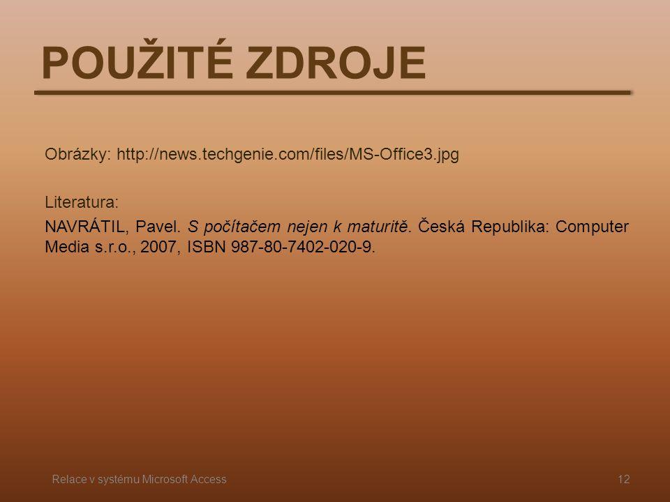 POUŽITÉ ZDROJE Obrázky: http://news.techgenie.com/files/MS-Office3.jpg Literatura: NAVRÁTIL, Pavel. S počítačem nejen k maturitě. Česká Republika: Com