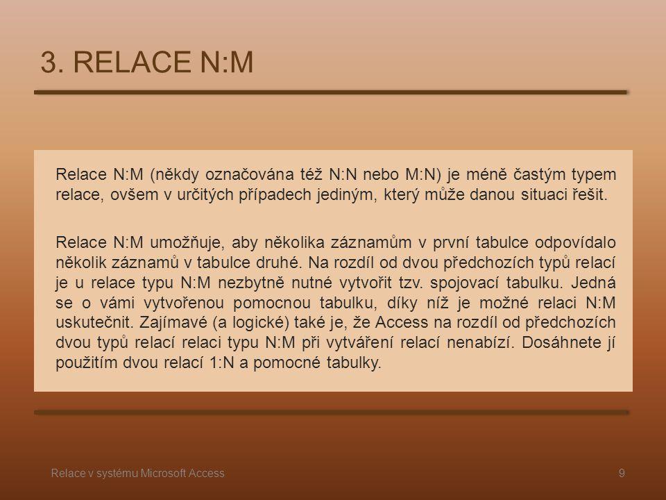 Relace N:M (někdy označována též N:N nebo M:N) je méně častým typem relace, ovšem v určitých případech jediným, který může danou situaci řešit. Relace
