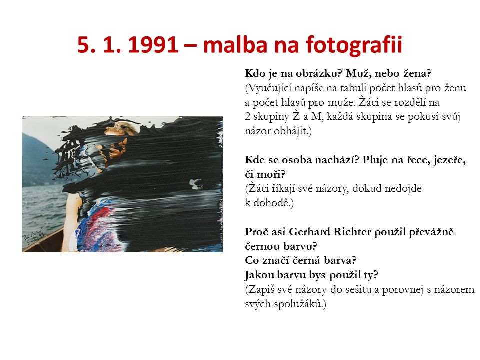 5. 1. 1991 – malba na fotografii Kdo je na obrázku? Muž, nebo žena? (Vyučující napíše na tabuli počet hlasů pro ženu a počet hlasů pro muže. Žáci se r