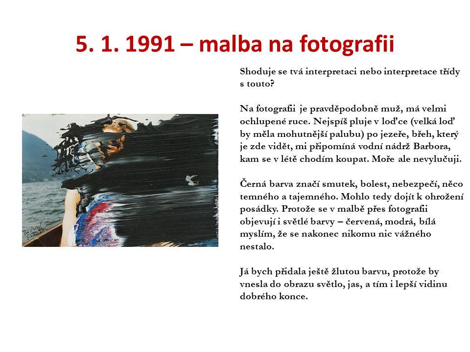 5. 1. 1991 – malba na fotografii Shoduje se tvá interpretaci nebo interpretace třídy s touto? Na fotografii je pravděpodobně muž, má velmi ochlupené r