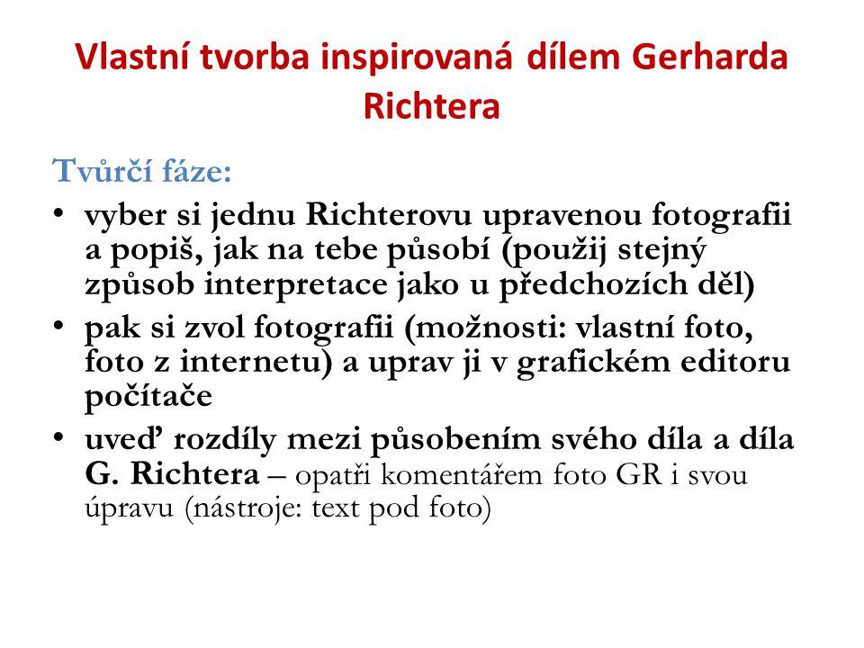 Vlastní tvorba inspirovaná dílem Gerharda Richtera Tvůrčí fáze: vyber si jednu Richterovu upravenou fotografii a popiš, jak na tebe působí (použij ste