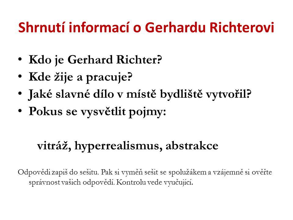 Shrnutí informací o Gerhardu Richterovi Kdo je Gerhard Richter? Kde žije a pracuje? Jaké slavné dílo v místě bydliště vytvořil? Pokus se vysvětlit poj