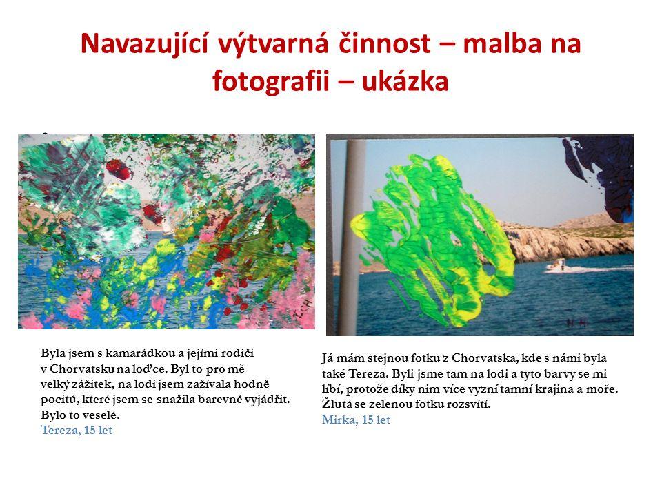 Navazující výtvarná činnost – malba na fotografii – ukázka. Byla jsem s kamarádkou a jejími rodiči v Chorvatsku na loďce. Byl to pro mě velký zážitek,