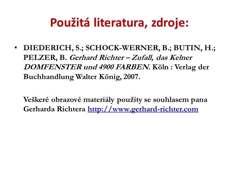 Použitá literatura, zdroje: DIEDERICH, S.; SCHOCK-WERNER, B.; BUTIN, H.; PELZER, B. Gerhard Richter – Zufall, das Kelner DOMFENSTER und 4900 FARBEN. K