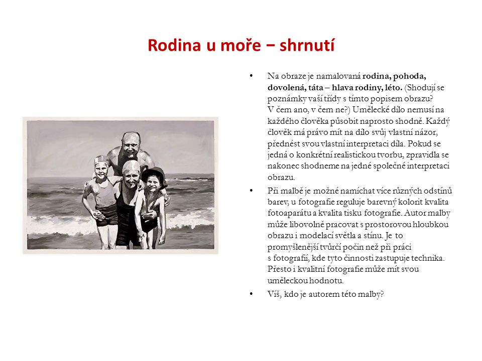 Rodina u moře − shrnutí Na obraze je namalovaná rodina, pohoda, dovolená, táta – hlava rodiny, léto. (Shodují se poznámky vaší třídy s tímto popisem o