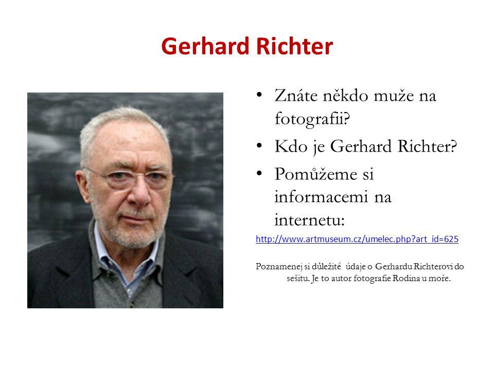 Vlastní tvorba inspirovaná dílem Gerharda Richtera Tvůrčí fáze: vyber si jednu Richterovu upravenou fotografii a popiš, jak na tebe působí (použij stejný způsob interpretace jako u předchozích děl) pak si zvol fotografii (možnosti: vlastní foto, foto z internetu) a uprav ji v grafickém editoru počítače uveď rozdíly mezi působením svého díla a díla G.