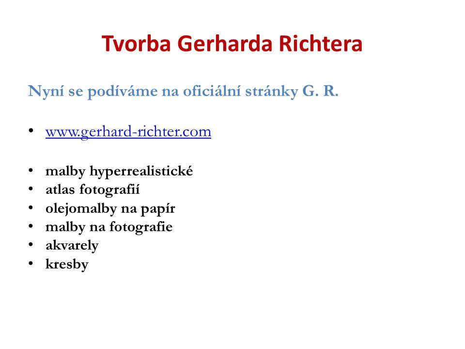 Tvorba Gerharda Richtera Nyní se podíváme na oficiální stránky G. R. www.gerhard-richter.com malby hyperrealistické atlas fotografií olejomalby na pap