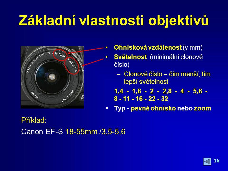 16 Základní vlastnosti objektivů Ohnisková vzdálenost (v mm) Světelnost (minimální clonové číslo) –Clonové číslo – čím menší, tím lepší světelnost 1,4 - 1,8 - 2 - 2,8 - 4 - 5,6 - 8 - 11 - 16 - 22 - 32  Typ - pevné ohnisko nebo zoom Příklad: Canon EF-S 18-55mm /3,5-5,6
