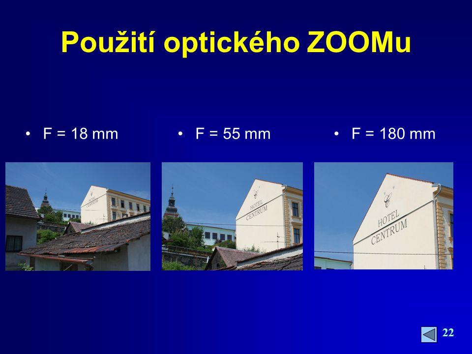 22 Použití optického ZOOMu F = 18 mmF = 55 mmF = 180 mm