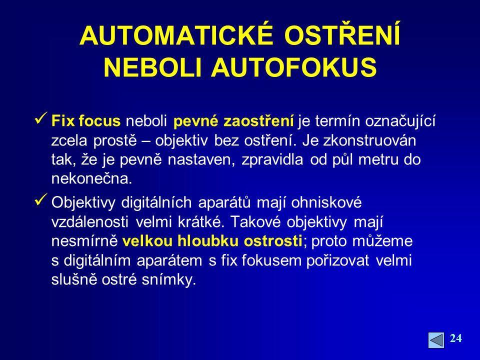 24 AUTOMATICKÉ OSTŘENÍ NEBOLI AUTOFOKUS Fix focus neboli pevné zaostření je termín označující zcela prostě – objektiv bez ostření.