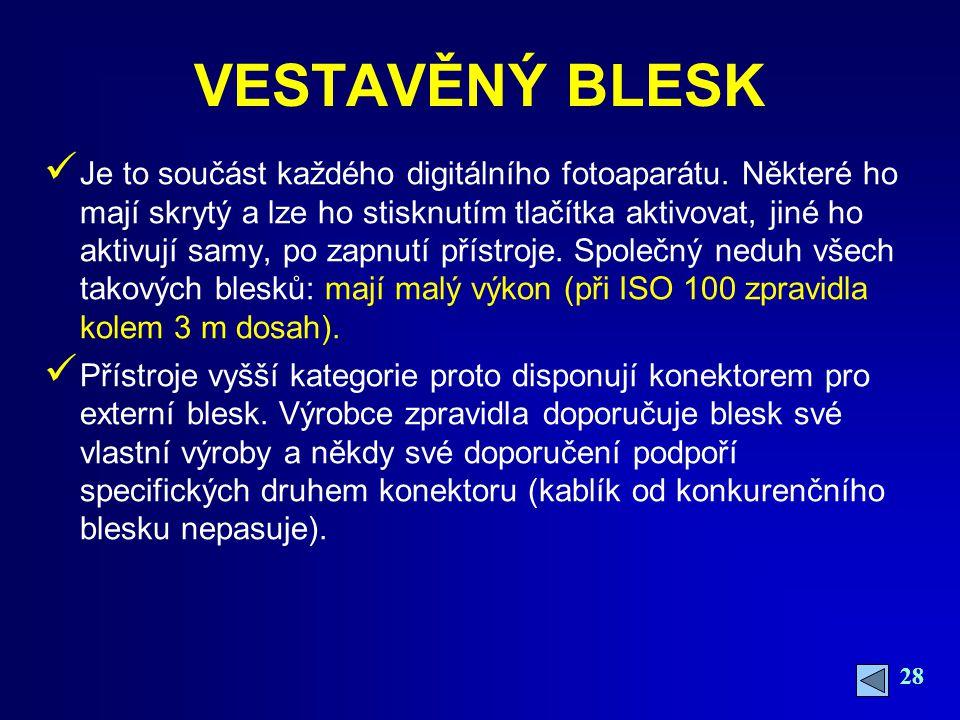 28 VESTAVĚNÝ BLESK Je to součást každého digitálního fotoaparátu.