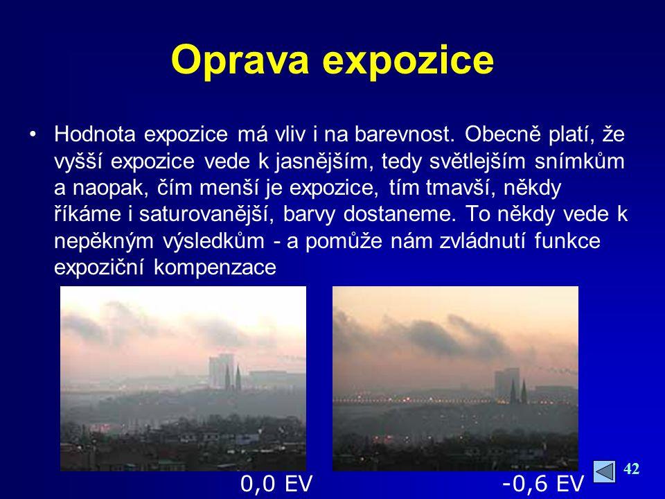 42 Oprava expozice Hodnota expozice má vliv i na barevnost.