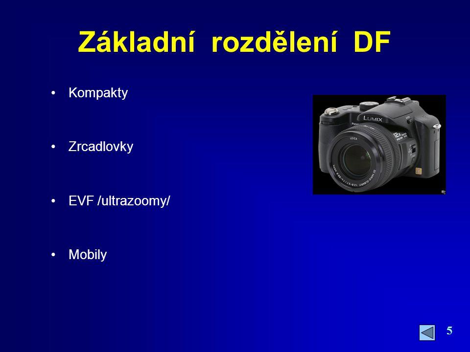 5 Základní rozdělení DF Kompakty Zrcadlovky EVF /ultrazoomy/ Mobily