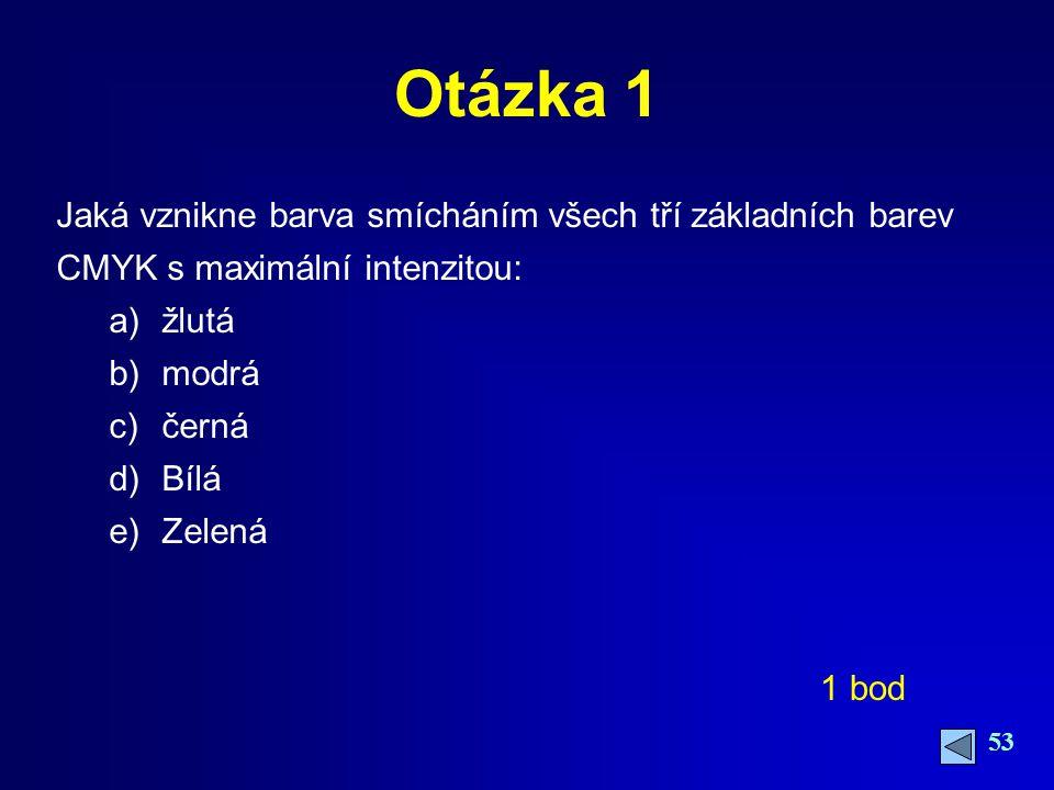 53 Otázka 1 Jaká vznikne barva smícháním všech tří základních barev CMYK s maximální intenzitou: a)žlutá b)modrá c)černá d)Bílá e)Zelená 1 bod