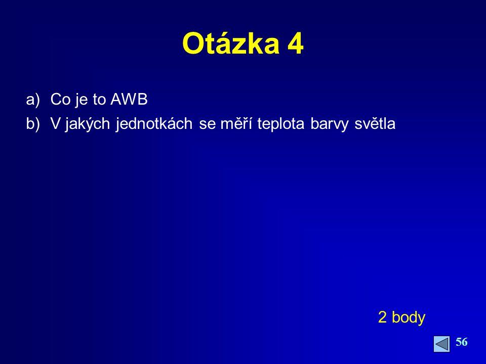 56 Otázka 4 a)Co je to AWB b)V jakých jednotkách se měří teplota barvy světla 2 body