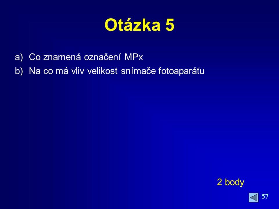 57 Otázka 5 a)Co znamená označení MPx b)Na co má vliv velikost snímače fotoaparátu 2 body