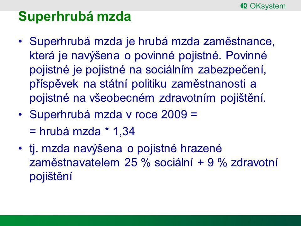 Superhrubá mzda - výpočet + Hrubá mzda (HMz) Základní mzda + příplatků + odměny + náhrady mzdy (dovolená, svátek) + dalších plnění.