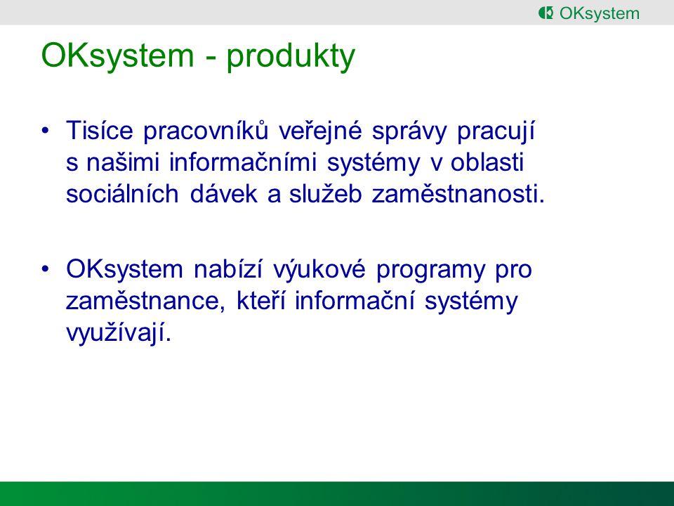 OKsystem - produkty Tisíce pracovníků veřejné správy pracují s našimi informačními systémy v oblasti sociálních dávek a služeb zaměstnanosti.