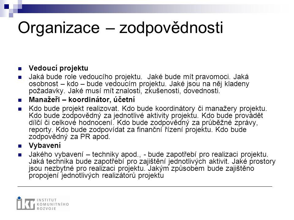 Organizace – zodpovědnosti Vedoucí projektu Jaká bude role vedoucího projektu. Jaké bude mít pravomoci. Jaká osobnost – kdo – bude vedoucím projektu.